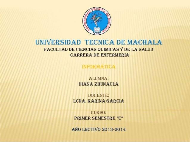 UNIVERSIDAD TECNICA DE MACHALA FACULTAD DE CIENCIAS QUIMICAS Y DE LA SALUD CARRERA DE ENFERMERIA  informática ALUMNA: Dian...