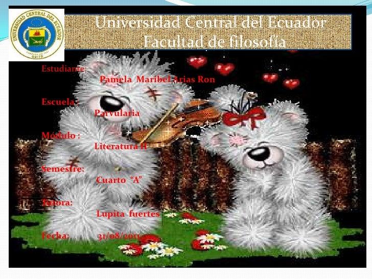 Universidad Central del Ecuador<br />                Facultad de filosofía <br />Estudiante: <br />Pamela  M...