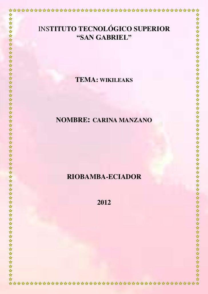 "INSTITUTO TECNOLÓGICO SUPERIOR         ""SAN GABRIEL""        TEMA: WIKILEAKS    NOMBRE: CARINA MANZANO      RIOBAMBA-ECIADO..."