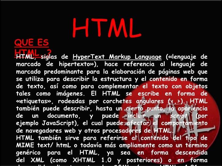 QUE ES                  HTMLHTML..?HTML, siglas   de HyperText Markup Language («lenguaje demarcado de hipertexto»), hace ...
