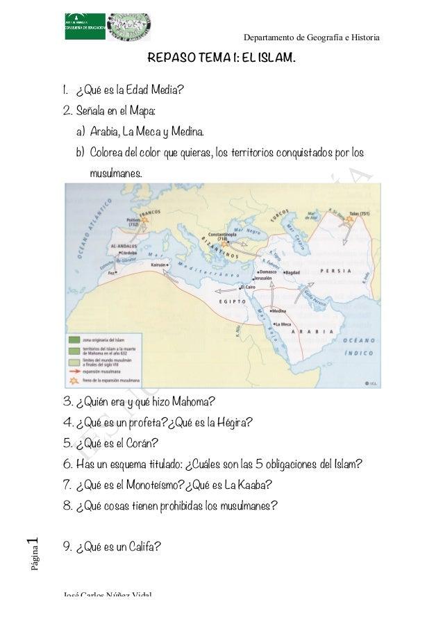 Departamento de Geografía e Historia José Carlos Núñez Vidal Página1   REPASO TEMA 1: EL ISLAM. 1. ¿Qué es la Edad Media...