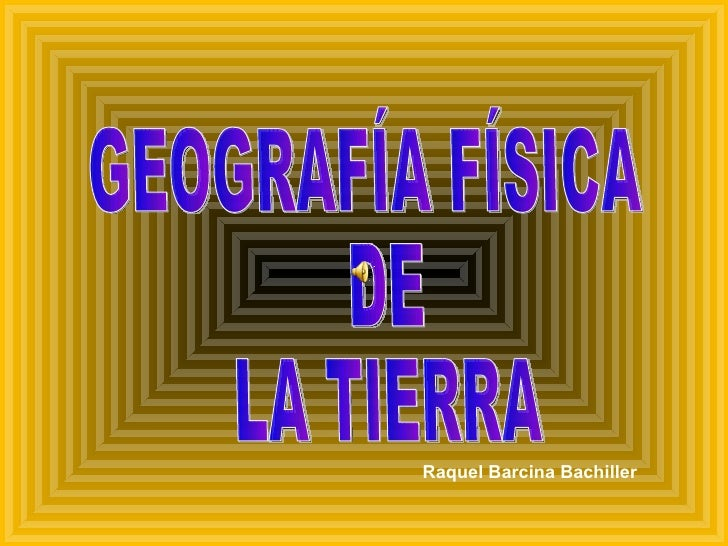 GEOGRAFÍA FÍSICA DE LA TIERRA Raquel Barcina Bachiller