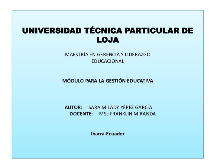 UNIVERSIDAD TÉCNICA PARTICULAR DE LOJAMAESTRÍA EN GERENCIA Y LIDERAZGO EDUCACIONALMÓDULO PARA LA GESTIÓN EDUCATIVA AU...