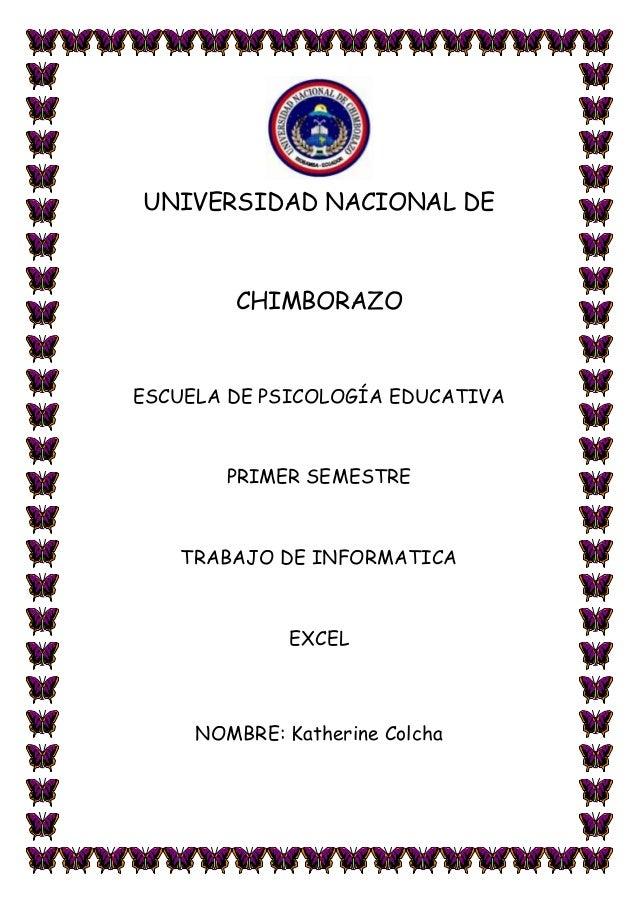 UNIVERSIDAD NACIONAL DE  CHIMBORAZO  ESCUELA DE PSICOLOGÍA EDUCATIVA  PRIMER SEMESTRE  TRABAJO DE INFORMATICA  EXCEL  NOMB...