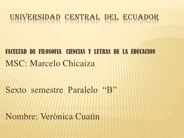 UNIVERSIDAD CENTRAL DEL ECUADORFACULTAD DE FILOSOFIA CIENCIAS Y LETRAS DE LA EDUCACIONMSC: Marcelo ChicaizaSexto semestre ...