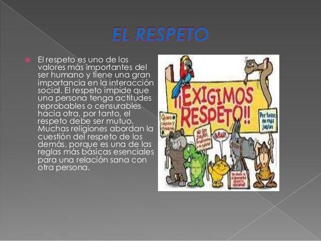  El respeto es uno de los valores más importantes del ser humano y tiene una gran importancia en la interacción social. E...