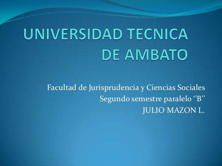 Facultad de Jurisprudencia y Ciencias Sociales               Segundo semestre paralelo ''B''                           JUL...