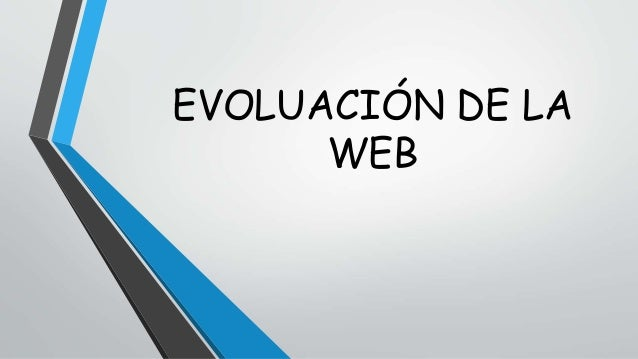 EVOLUACIÓN DE LA  WEB