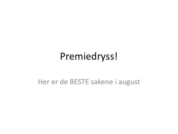Premiedryss!<br />Her er de BESTE sakene i august<br />