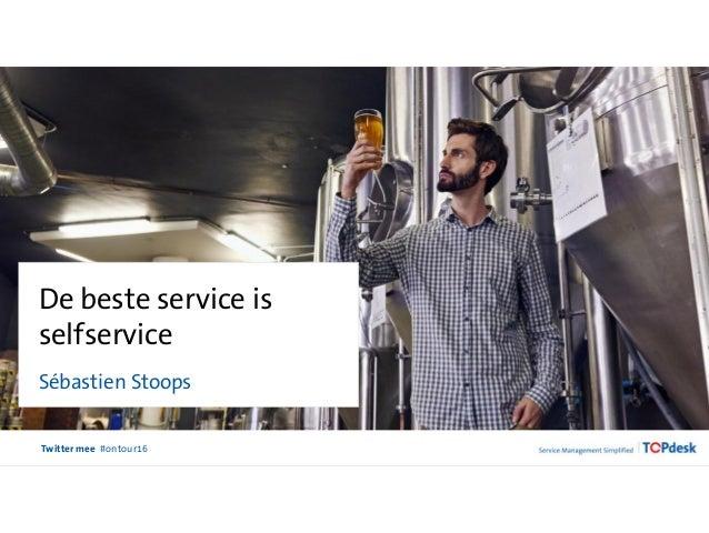 Twitter mee #ontour16 De beste service is selfservice Sébastien Stoops