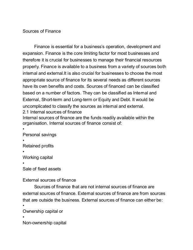 Sources of Finance Finance is essential for a business's operation, development and expansion. Finance is the core limitin...