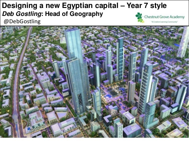 Designing a new Egyptian capital – Year 7 style Deb Gostling: Head of Geography @DebGostling