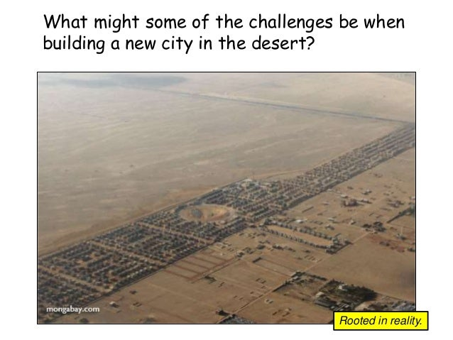 What might some of the challenges be when building a new city in the desert? Rooted in reality.