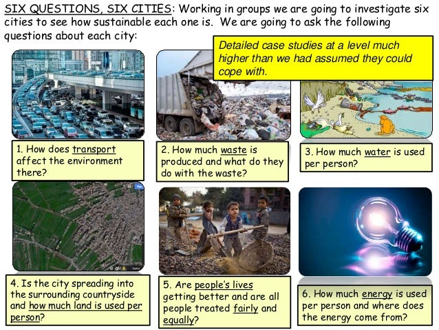 SIX QUESTIONS, SIX CITIES: Working in groups we are going to investigate six cities to see how sustainable each one is. We...