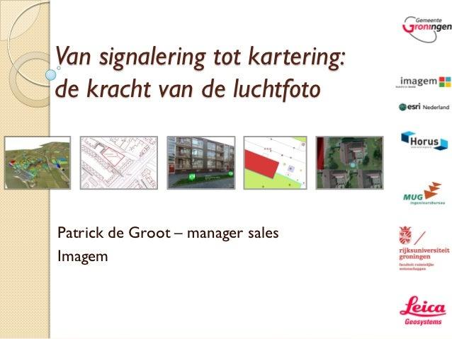 Van signalering tot kartering:de kracht van de luchtfotoPatrick de Groot – manager salesImagem