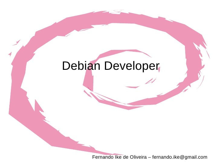 Debian Developer Fernando Ike de Oliveira – fernando.ike@gmail.com