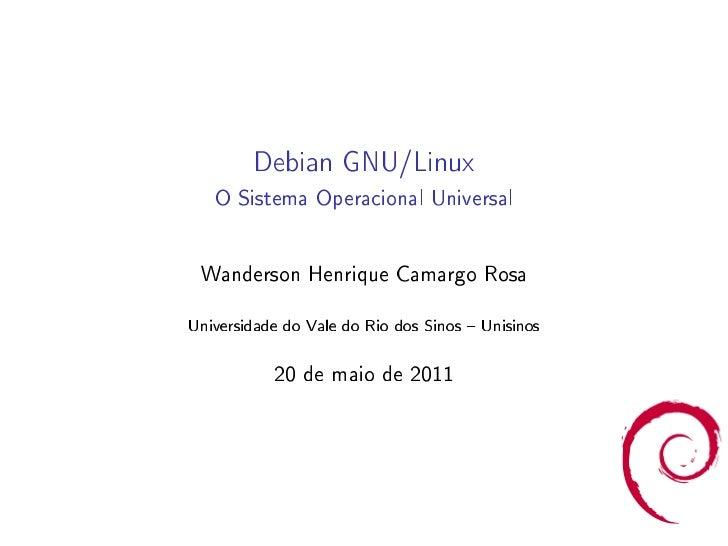 Debian GNU/Linux   O Sistema Operacional Universal Wanderson Henrique Camargo RosaUniversidade do Vale do Rio dos Sinos  U...