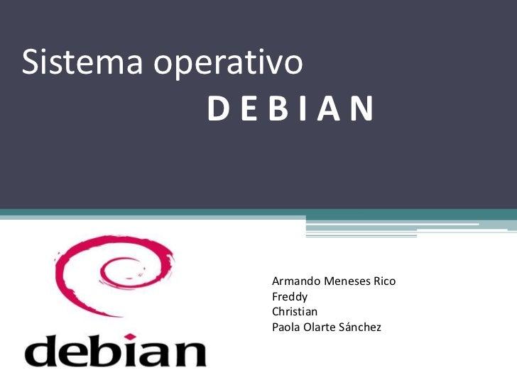 Sistema operativo           DEBIAN            Armando Meneses Rico            Freddy            Christian            Paola...