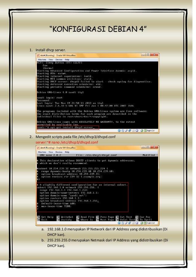 """KONFIGURASI DEBIAN 4"" 1. Install dhcp server.  2. Mengedit scripts pada file /etc/dhcp3/dhcpd.conf server:~# nano /etc/dh..."
