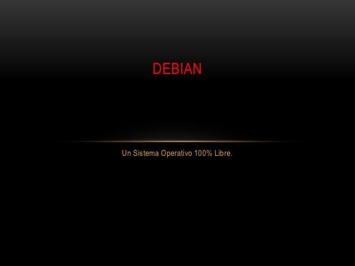 DEBIANUn Sistema Operativo 100% Libre.