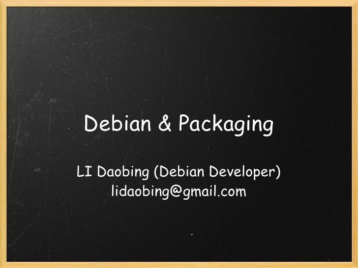 Debian & PackagingLI Daobing (Debian Developer)     lidaobing@gmail.com