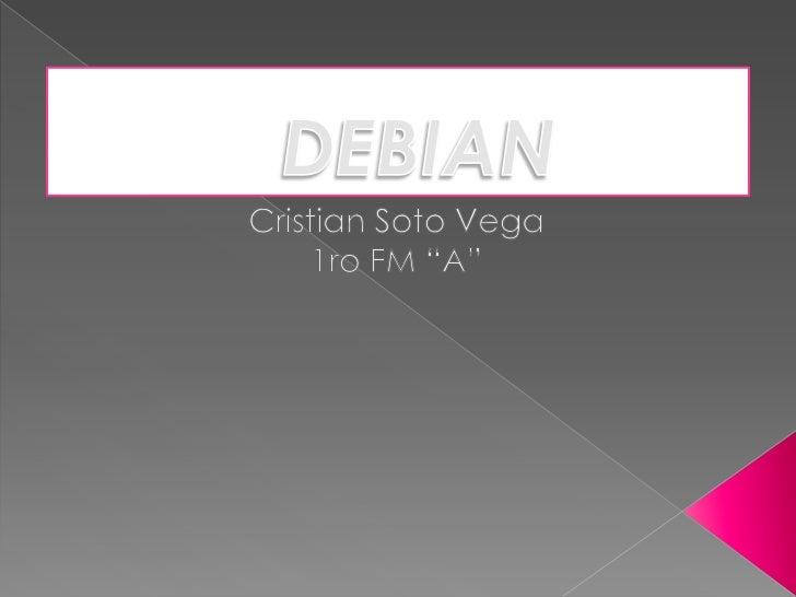"""DEBIAN<br />Cristian Soto Vega<br />1ro FM """"A""""<br />"""