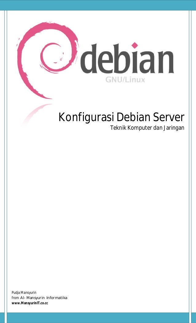 Konfigurasi Debian Server                                  Teknik Komputer dan JaringanPudja Mansyurinfrom Al-Mansyurin In...