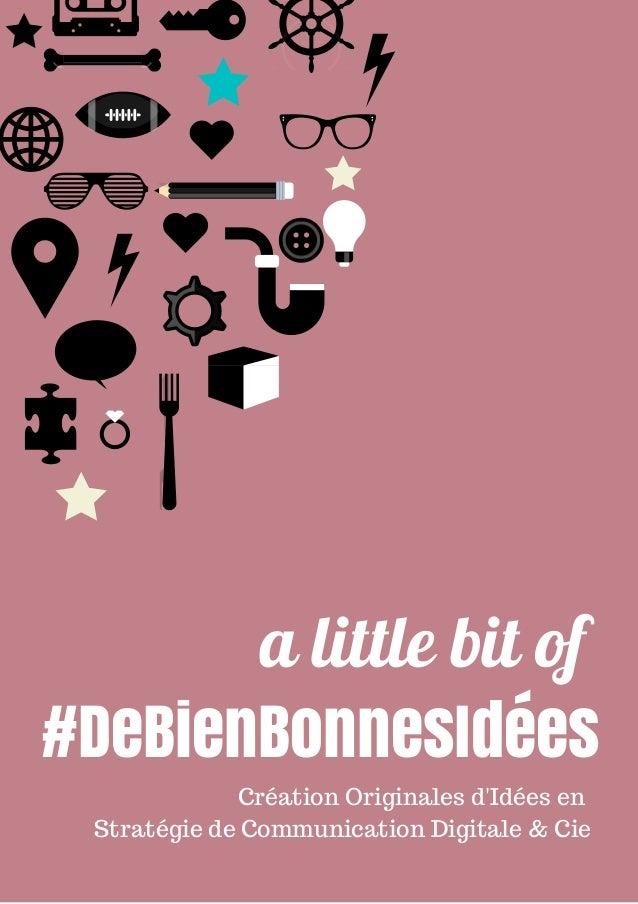 a little bit of  #DeBienBonnesIdées  Création Originales d'Idées en  Stratégie de Communication Digitale & Cie