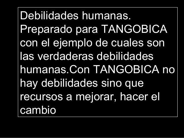 Debilidades humanas. Preparado para TANGOBICA con el ejemplo de cuales son las verdaderas debilidades humanas.Con TANGOBIC...