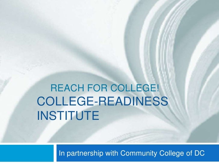 Reach for College!College-readiness institute<br />In partnership with Community College of DC<br />