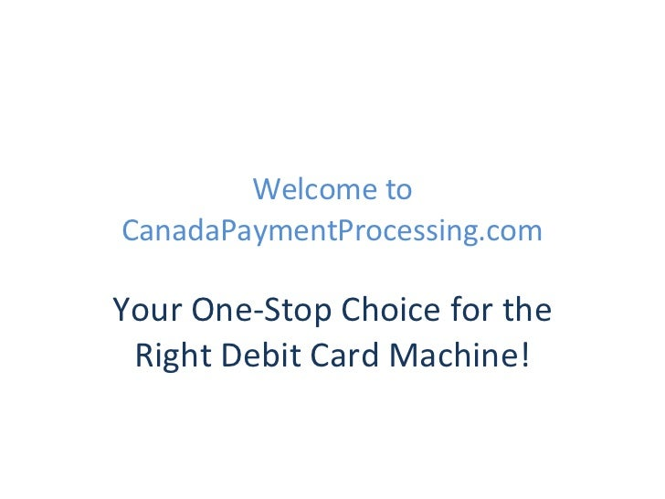 Welcome to CanadaPaymentProcessing.com Your One-Stop Choice for the Right Debit Card Machine!