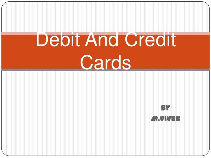 Debit And Credit Cards<br />By<br />M.Vivek<br />