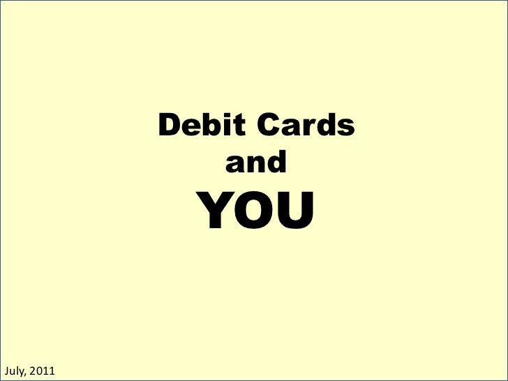 Debit Cards                and               YOUJuly, 2011