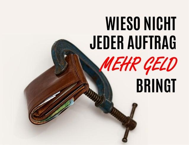 WIESO NICHT JEDER AUFTRAG MEHR GELD BRINGT