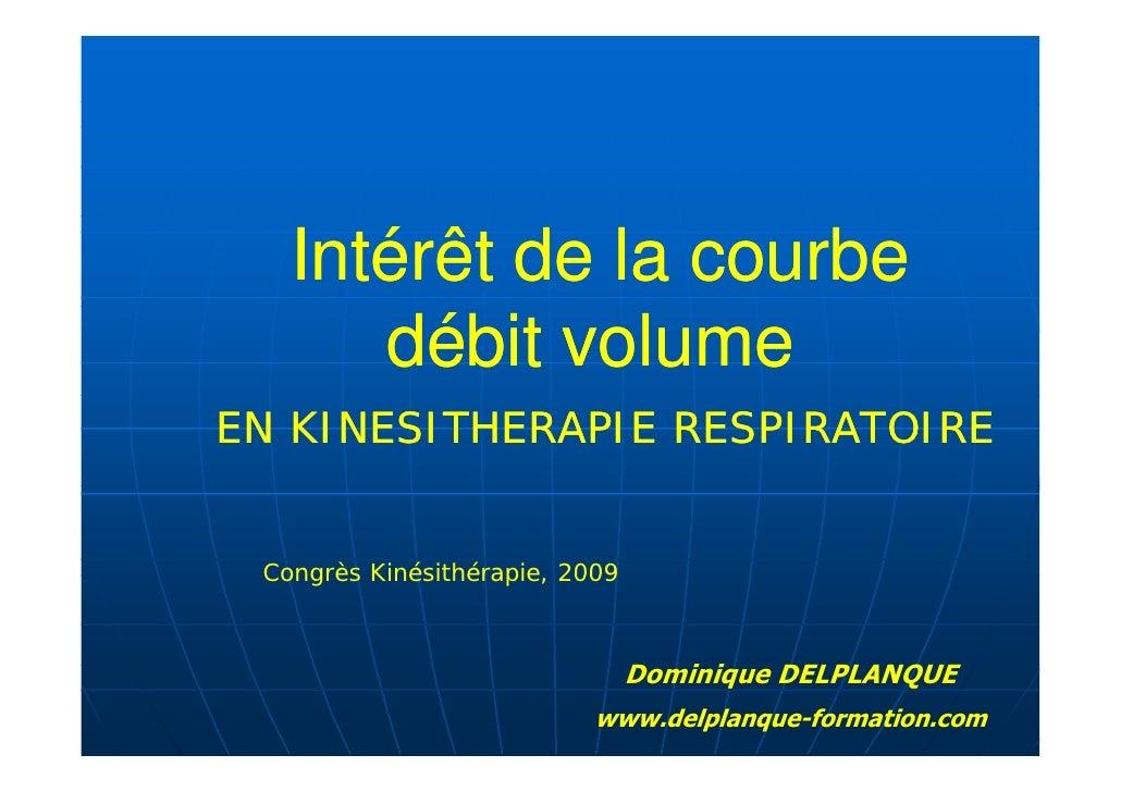 Intérêt de la courbe       débit volume EN KINESITHERAPIE RESPIRATOIRE    Congrès Kinésithérapie, 2009          Kinésithér...