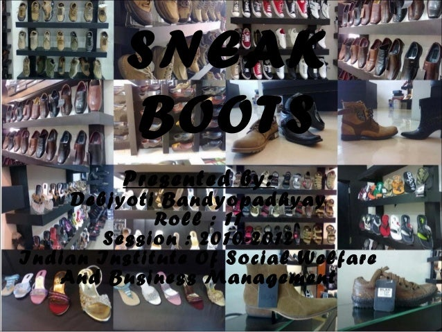 SNEAK          BOOTS         Presented by:    Debjyoti Bandyopadhyay             Roll : 11       Session : 2010-2012Indian...