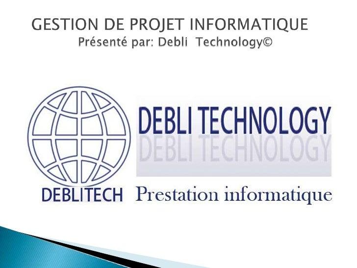 GESTION DE PROJET INFORMATIQUE               Présenté par: DebliTechnology©<br />