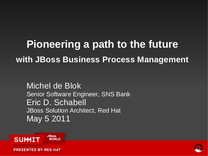 Pioneering a path to the futurewith JBoss Business Process Management  Michel de Blok  Senior Software Engineer, SNS Bank ...