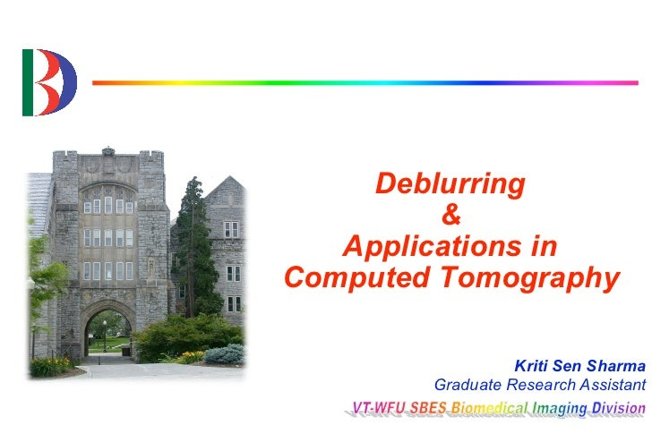 Deblurring         &   Applications inComputed Tomography                  Kriti Sen Sharma        Graduate Research Assis...