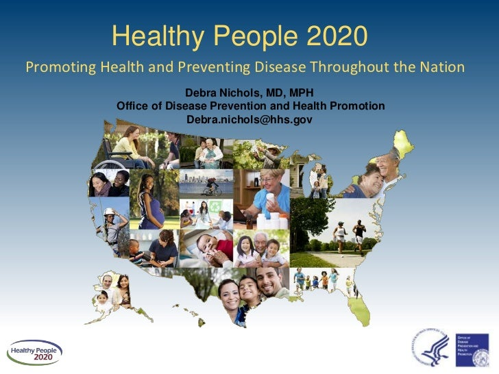 Healthy People 2020Promoting Health and Preventing Disease Throughout the Nation                         Debra Nichols, MD...