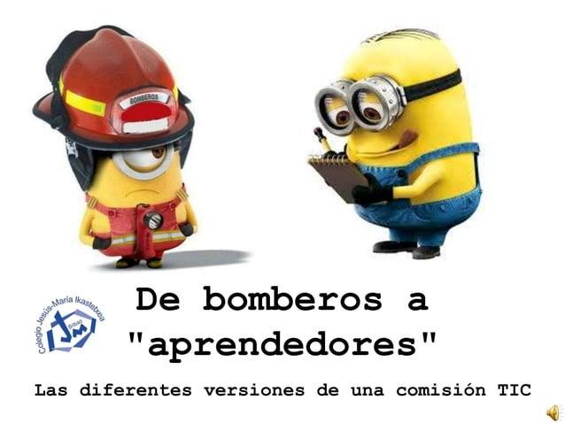 "De bomberos a ""aprendedores"" http://goo.gl/aTC4Q4 Las diferentes versiones de una comisión TIC"