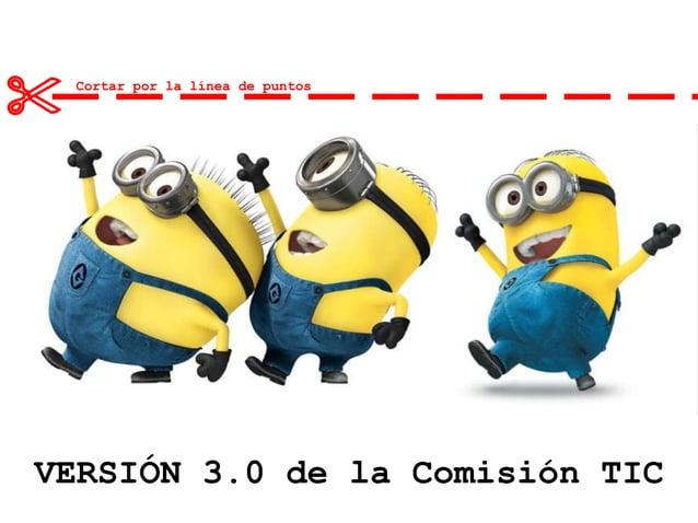 VERSIÓN 3.0 de la Comisión TIC Cortar por la línea de puntos 