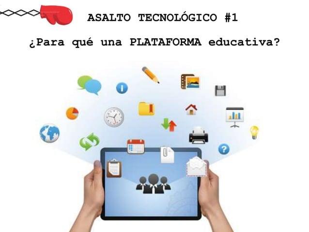 ¿Para qué una PLATAFORMA educativa? ASALTO TECNOLÓGICO #1
