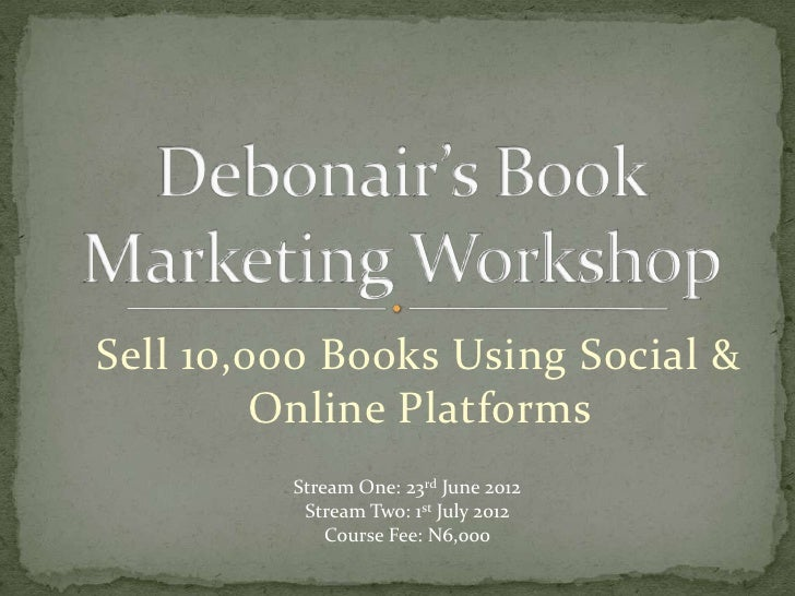 Sell 10,000 Books Using Social &         Online Platforms         Stream One: 23rd June 2012          Stream Two: 1st July...