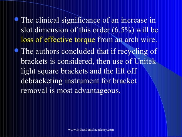  The  clinical significance of an increase in slot dimension of this order (6.5%) will be loss of effective torque from a...