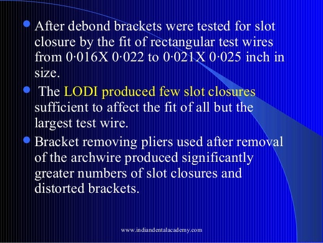  After  debond brackets were tested for slot closure by the fit of rectangular test wires from 0·016X 0·022 to 0·021X 0·0...