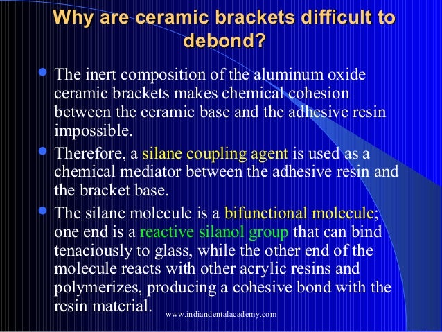 Why are ceramic brackets difficult to debond?  The  inert composition of the aluminum oxide ceramic brackets makes chemic...