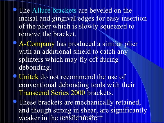  The  Allure brackets are beveled on the incisal and gingival edges for easy insertion of the plier which is slowly squee...
