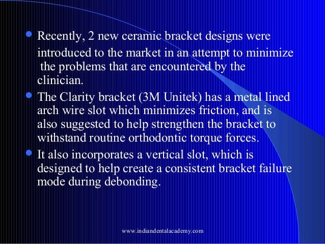  Recently,  2 new ceramic bracket designs were introduced to the market in an attempt to minimize the problems that are e...