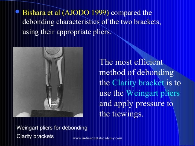  Bishara  et al (AJODO 1999) compared the debonding characteristics of the two brackets, using their appropriate pliers. ...